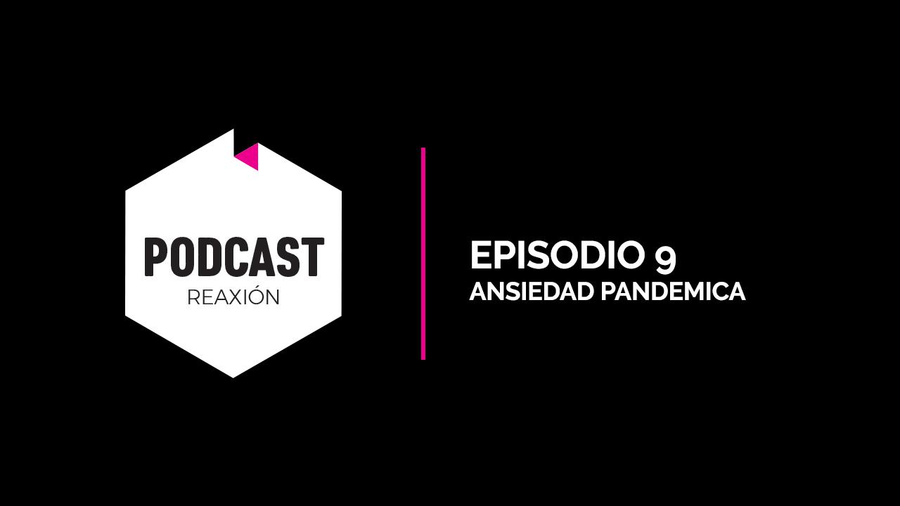 Episodio 09: Ansiedad Pandémica