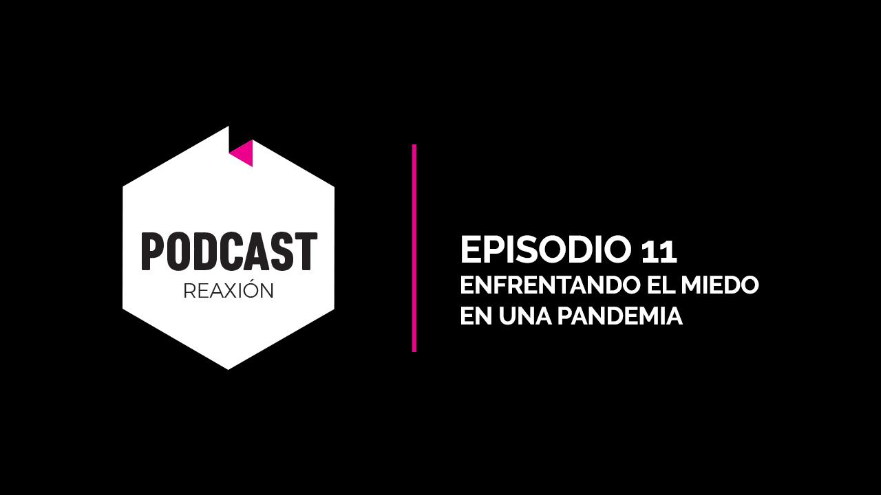 Episodio 11: Enfrentando el Miedo en una Pandemia