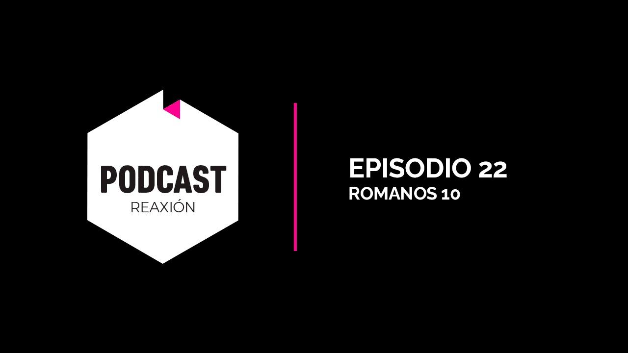 Episodio 22: Romanos 10