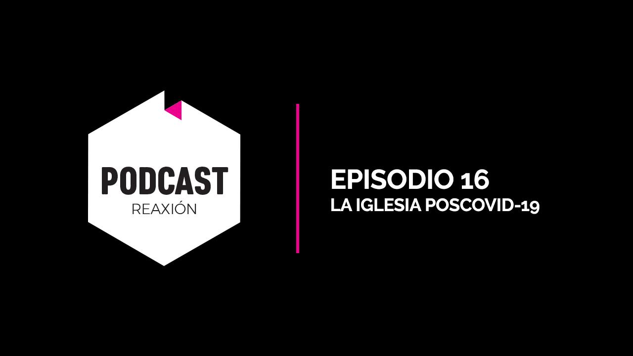 Episodio 16: La Iglesia Poscovid-19