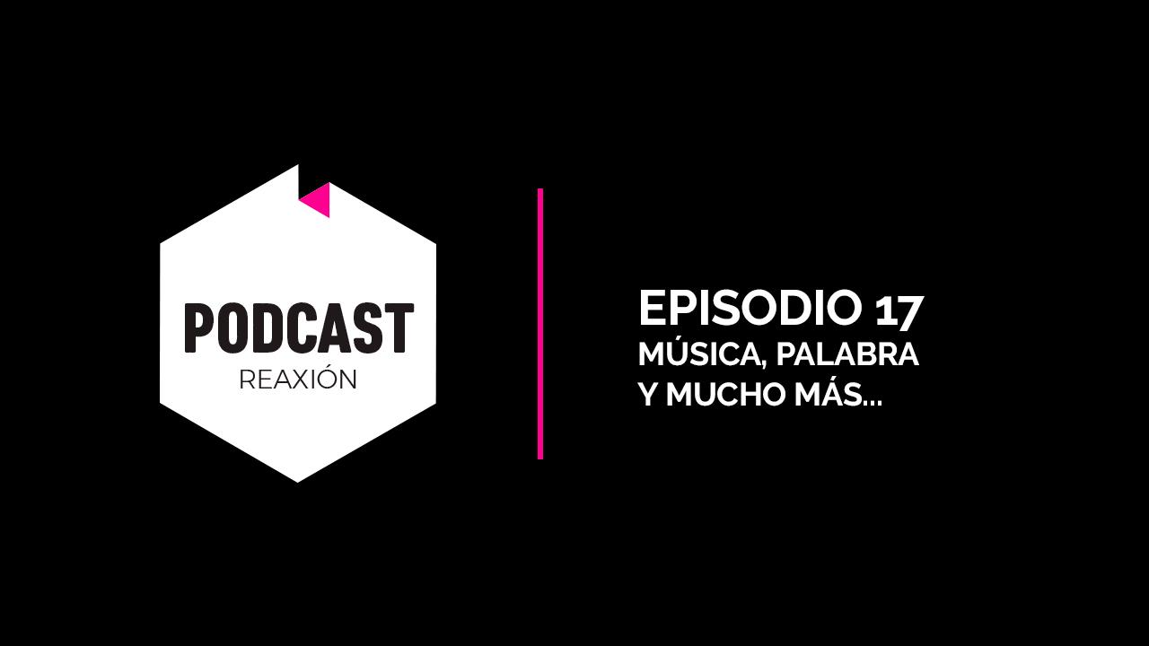 Episodio 17: Musica, Palabra y Mucho Mas...