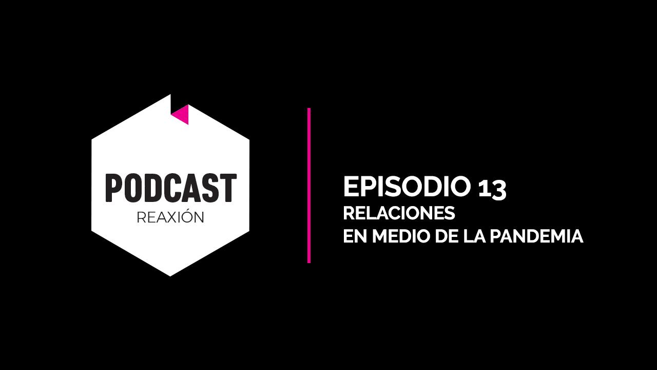 Episodio 13: Relaciones en Medio de la Pandemia