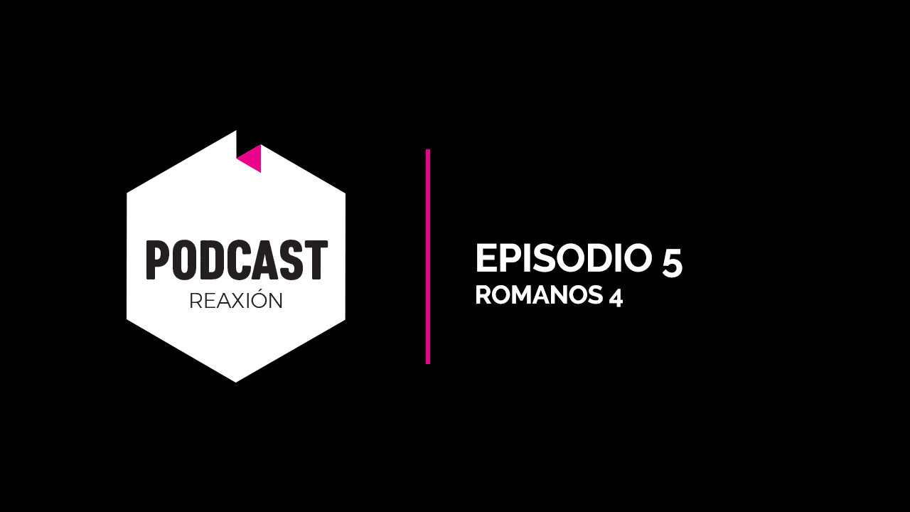 Episodio 05: Romanos 4