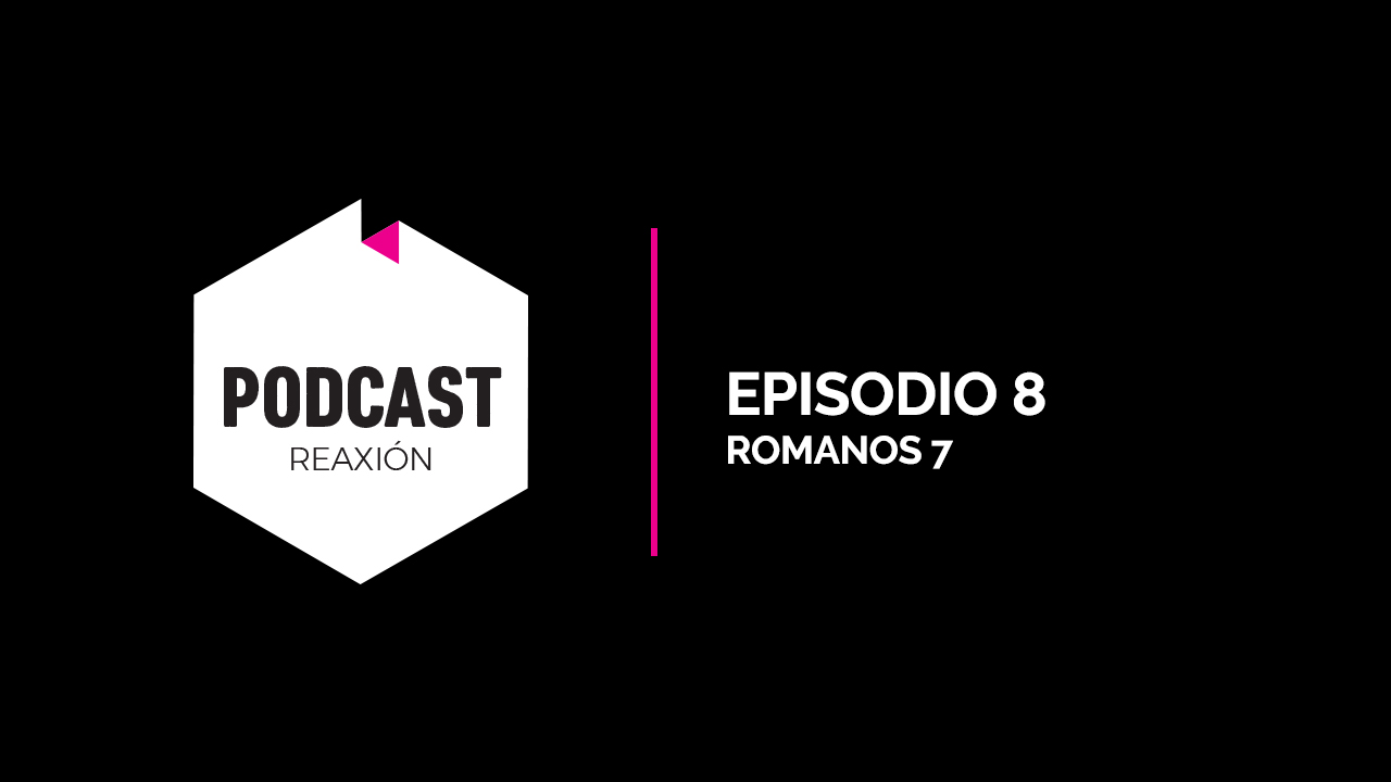 Episodio 08: Romanos 7