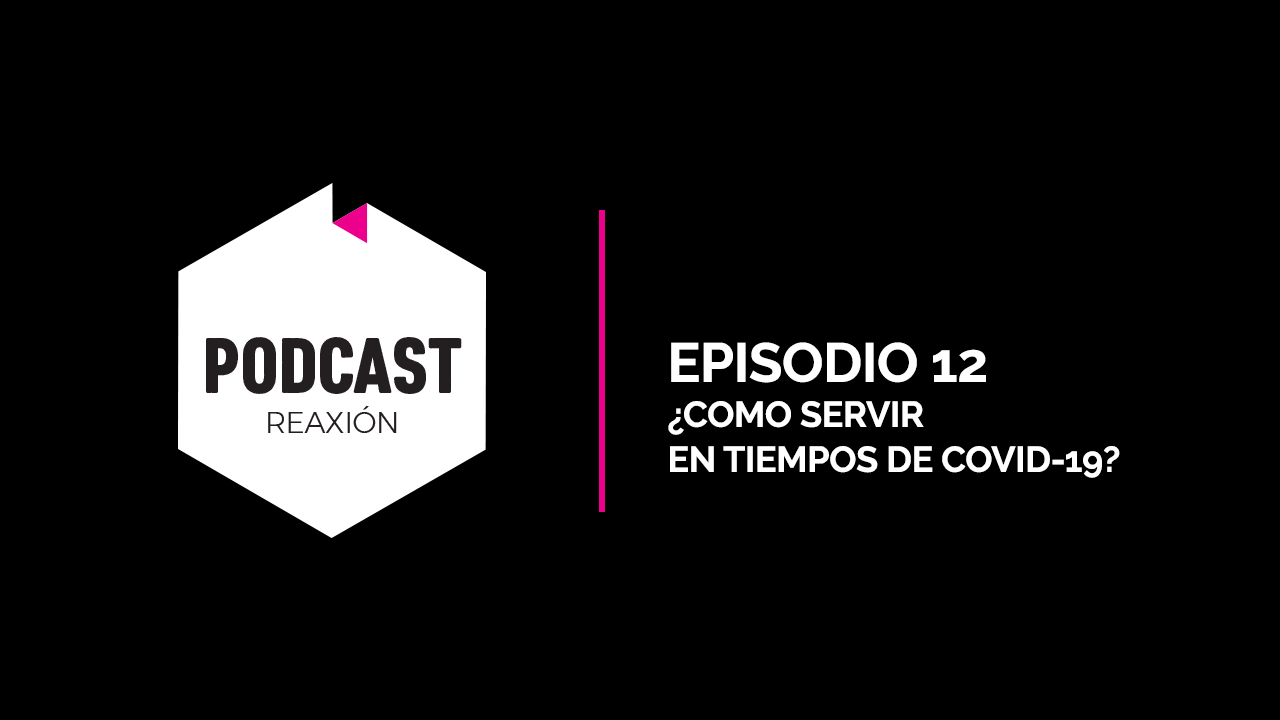 Episodio 12: ¿Como servir en tiempos de Covid-19?