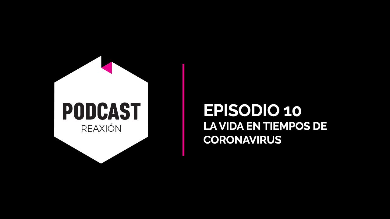 Episodio 10: La vida en tiempos de Coronavirus